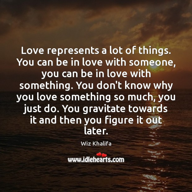 Love represents a lot of things. You can be in love with Wiz Khalifa Picture Quote