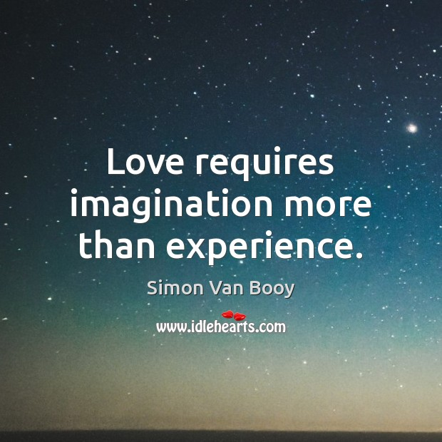 Love requires imagination more than experience. Image