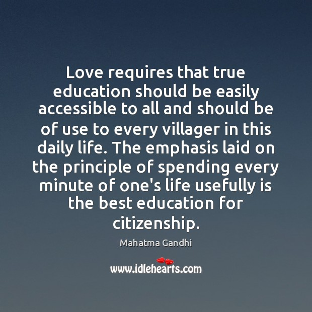 Love requires that true education should be easily accessible to all and Mahatma Gandhi Picture Quote