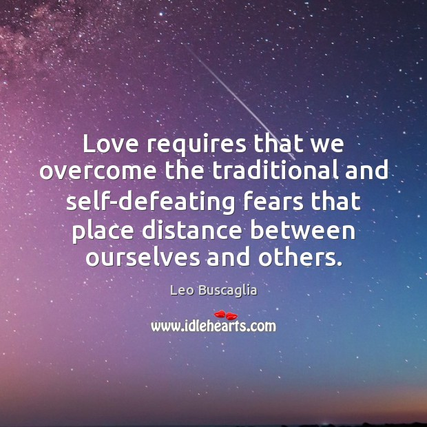 Love requires that we overcome the traditional and self-defeating fears that place Image