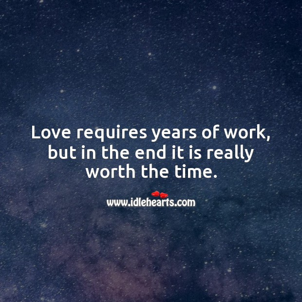 Love requires years of work, but in the end it is really worth the time. Relationship Quotes Image