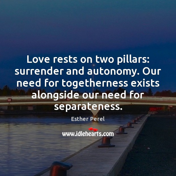 Love rests on two pillars: surrender and autonomy. Our need for togetherness Esther Perel Picture Quote