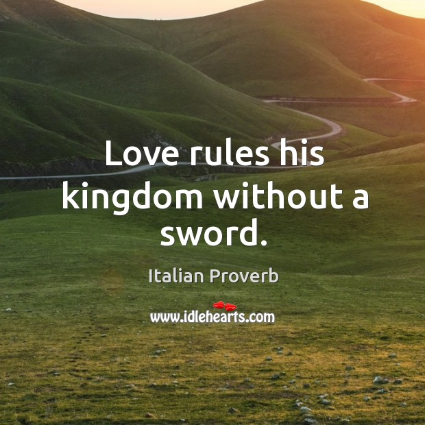 Image, Love rules his kingdom without a sword.