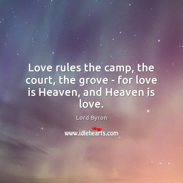 Love rules the camp, the court, the grove – for love is Heaven, and Heaven is love. Image