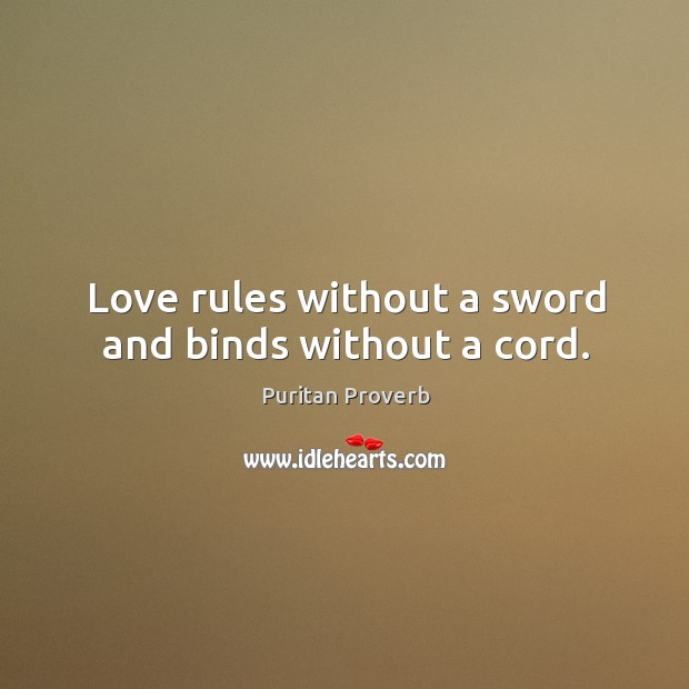 Image, Love rules without a sword and binds without a cord.