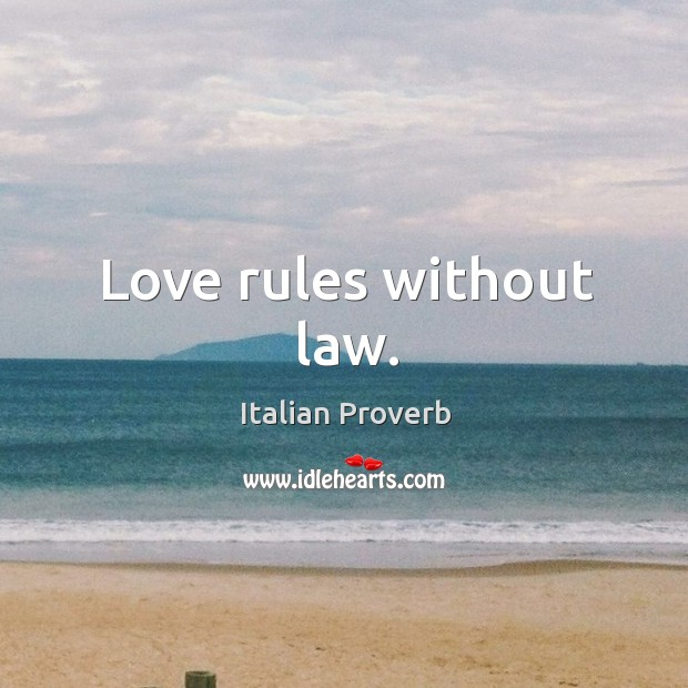 Image, Love rules without law.