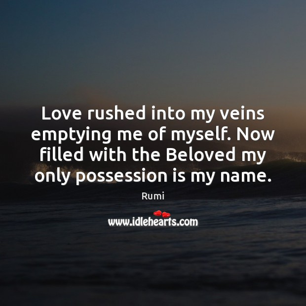Image, Love rushed into my veins emptying me of myself. Now filled with