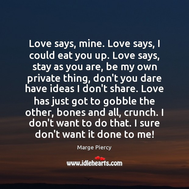 Love says, mine. Love says, I could eat you up. Love says, Marge Piercy Picture Quote