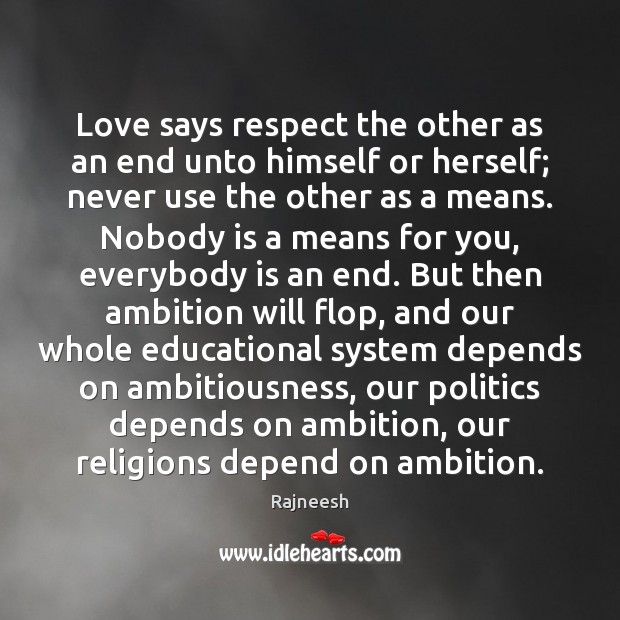 Image, Love says respect the other as an end unto himself or herself;