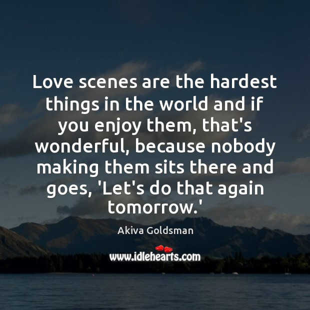 Love scenes are the hardest things in the world and if you Image