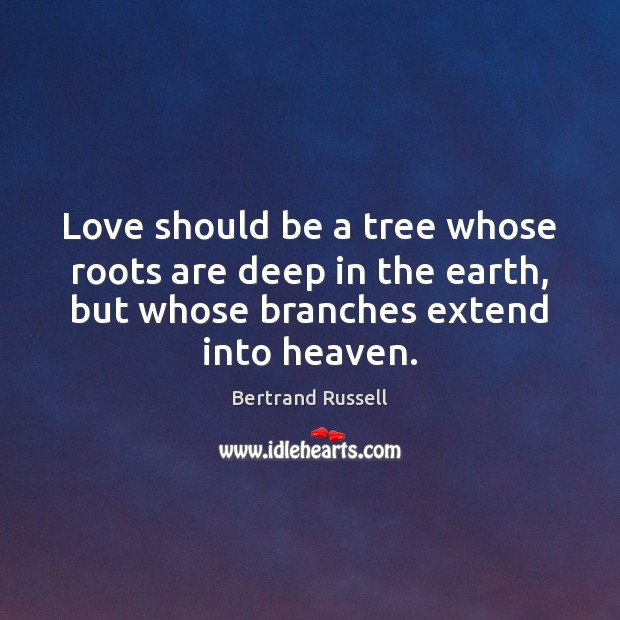 Love should be a tree whose roots are deep in the earth, Image