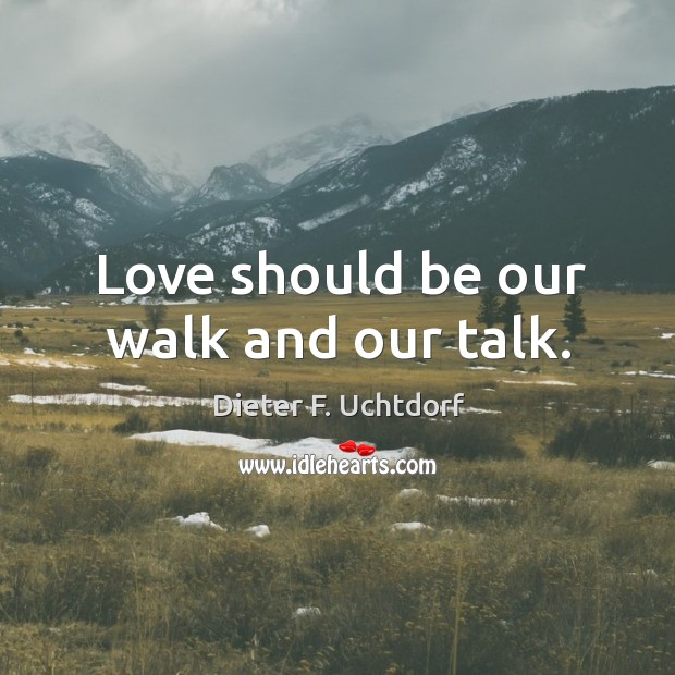 Love should be our walk and our talk. Image