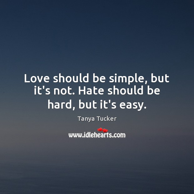 Love should be simple, but it's not. Hate should be hard, but it's easy. Image