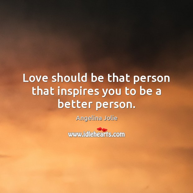 Image, Love should be that person that inspires you to be a better person.
