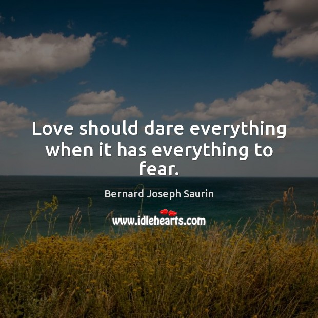 Image, Love should dare everything when it has everything to fear.