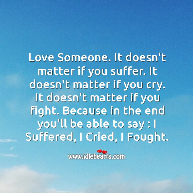 Love Someone. It doesn't matter if you suffer. Love Someone Quotes Image