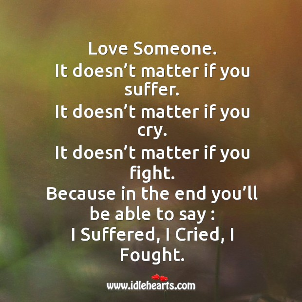 Image, Love someone. It doesn't matter if you suffer.