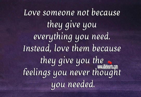 Love someone not because they give you everything you need. Image