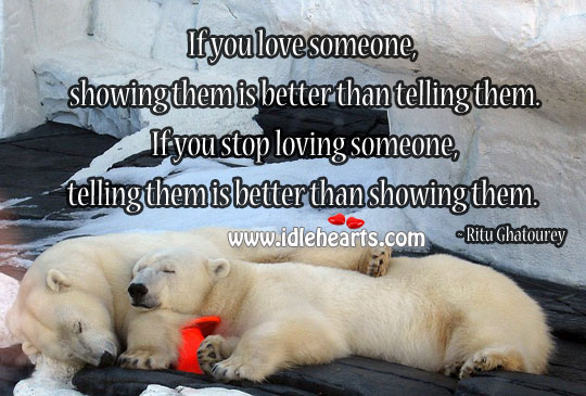 Image, If you love someone show them, stop loving tell them.