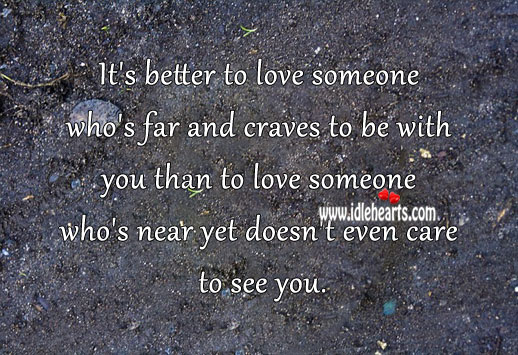 It's better to love one who's far and craves to be with you. Image
