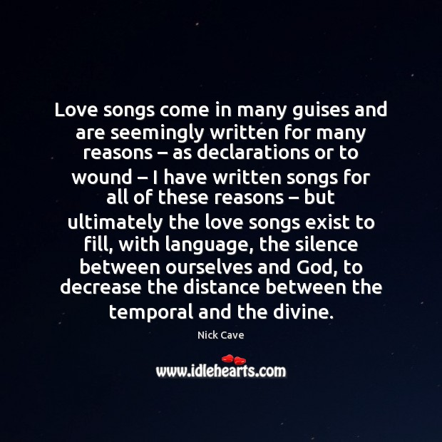 Love songs come in many guises and are seemingly written for many Nick Cave Picture Quote