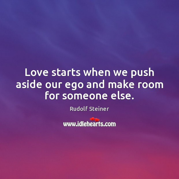 Love starts when we push aside our ego and make room for someone else. Image