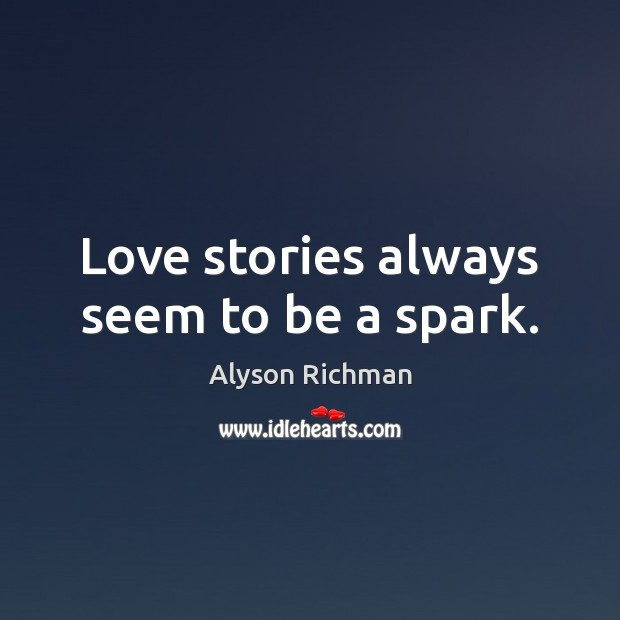 Image, Love stories always seem to be a spark.