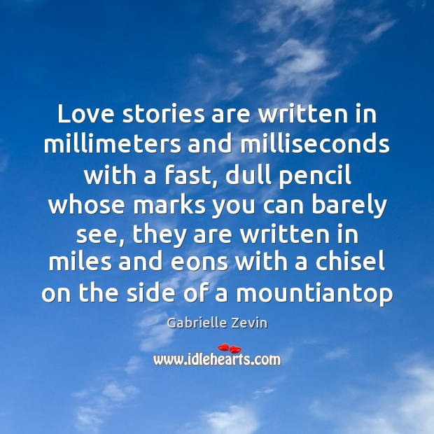 Love stories are written in millimeters and milliseconds with a fast, dull Gabrielle Zevin Picture Quote