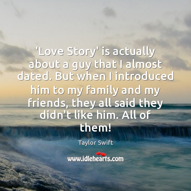 'Love Story' is actually about a guy that I almost dated. But Taylor Swift Picture Quote