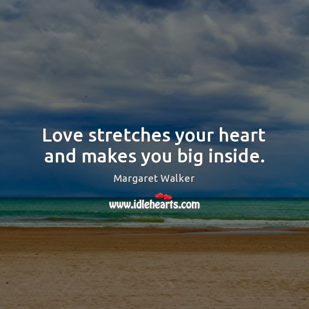 Love stretches your heart and makes you big inside. Image