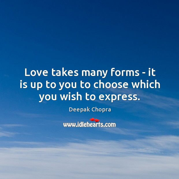 Love takes many forms – it is up to you to choose which you wish to express. Image