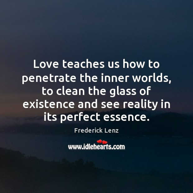 Image, Love teaches us how to penetrate the inner worlds, to clean the