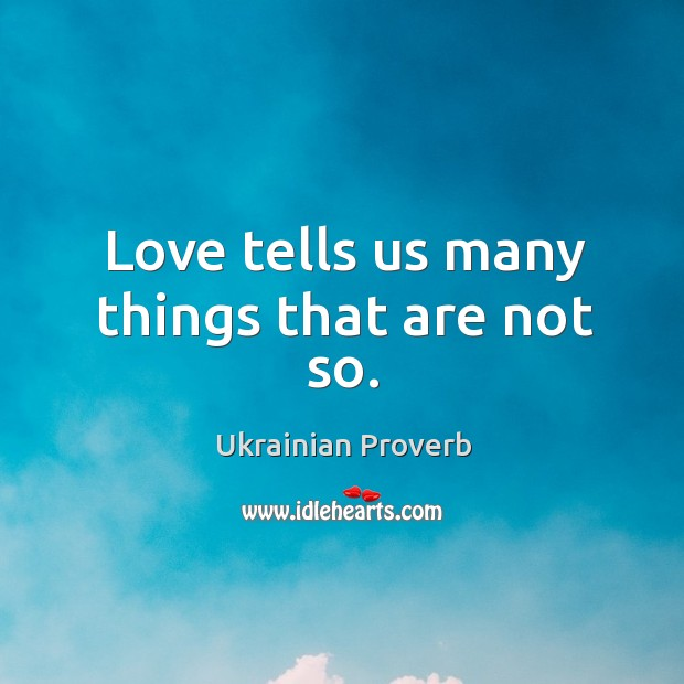 Love tells us many things that are not so. Ukrainian Proverbs Image