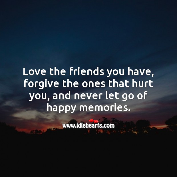 Love the friends you have, forgive the ones that hurt you. Let Go Quotes Image