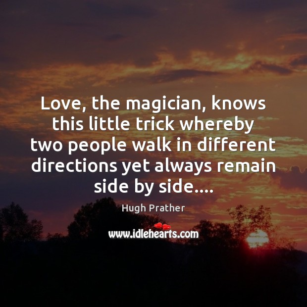 Love, the magician, knows this little trick whereby two people walk in Image