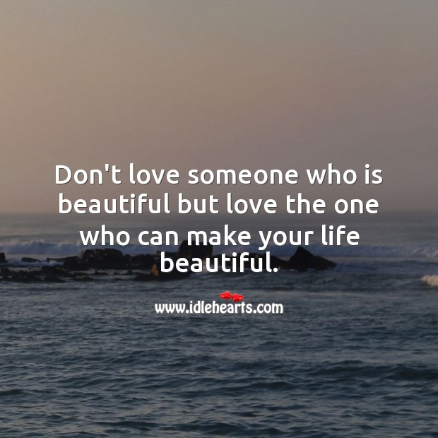 Love the one who can make your life beautiful. Best Love Quotes Image