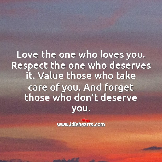 Love the one who loves you, and forget those who don't deserve you. Respect Quotes Image