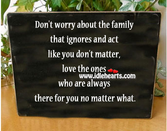 Don't Worry About The Family That Ignores