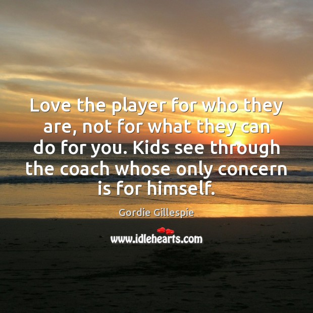 Love the player for who they are, not for what they can Image