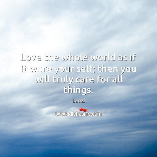 Image, Love the whole world as if it were your self; then you will truly care for all things.