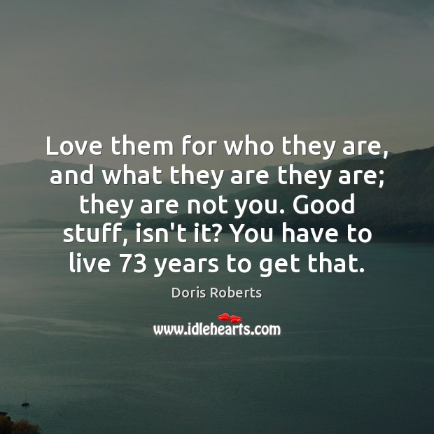 Love them for who they are, and what they are they are; Image
