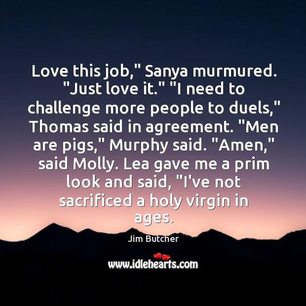 """Love this job,"""" Sanya murmured. """"Just love it."""" """"I need to challenge Image"""