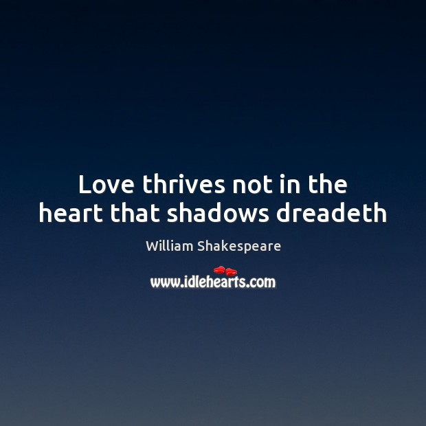 Image, Love thrives not in the heart that shadows dreadeth