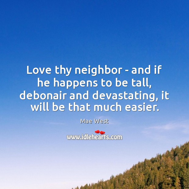 Love thy neighbor – and if he happens to be tall, debonair Image