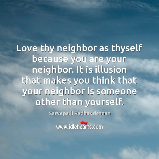 Love thy neighbor as thyself because you are your neighbor. It is Image