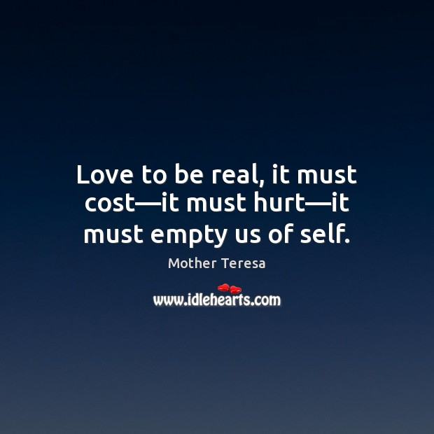 Image, Love to be real, it must cost—it must hurt—it must empty us of self.