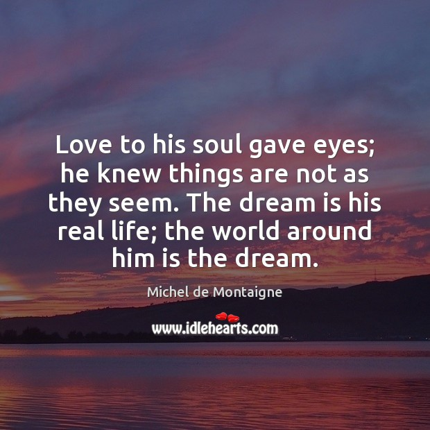 Love to his soul gave eyes; he knew things are not as Dream Quotes Image