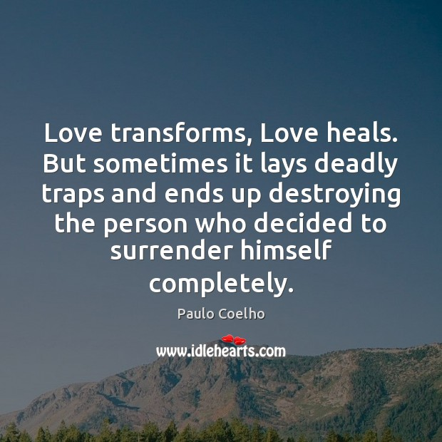 Image, Love transforms, Love heals. But sometimes it lays deadly traps and ends