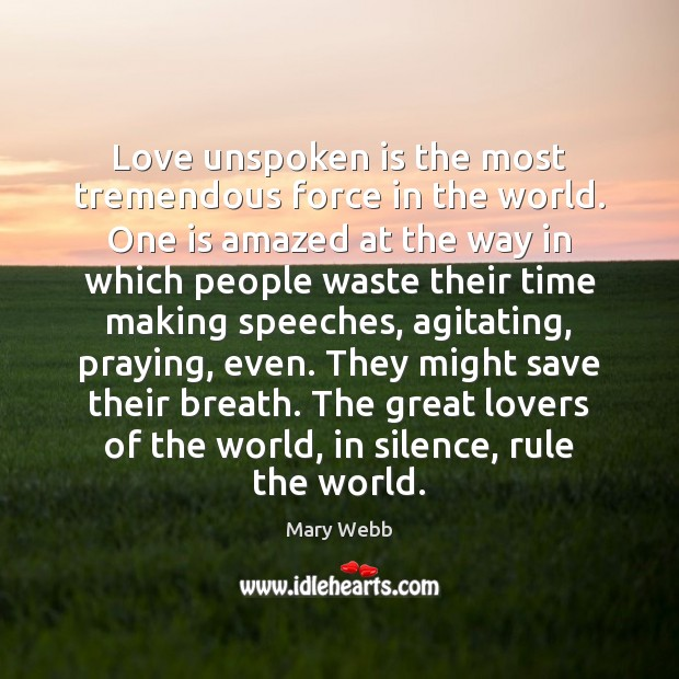 Love unspoken is the most tremendous force in the world. One is Image