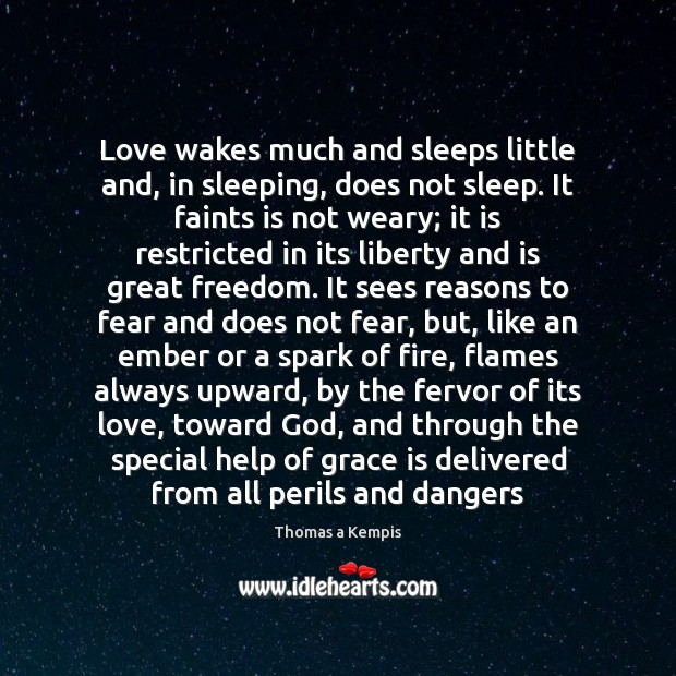 Thomas a Kempis Picture Quote image saying: Love wakes much and sleeps little and, in sleeping, does not sleep.